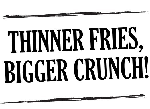 Thinner Fries Bigger Crunch